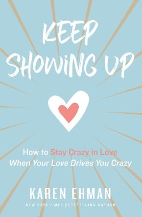 Keep Showing Up: How to Stay Crazy in Love When Your Love Drives You Crazy *Scratch & Dent*