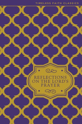 Reflections on the Lord's Prayer (Timeless Faith Classics) *Scratch & Dent*