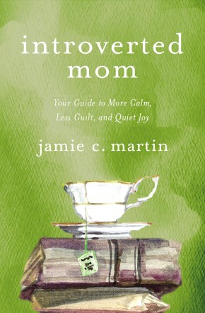 Introverted Mom: Your Guide to More Calm, Less Guilt, and Quiet Joy