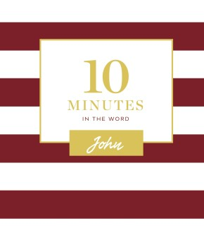 10 Minutes in the Word: John *Scratch & Dent*