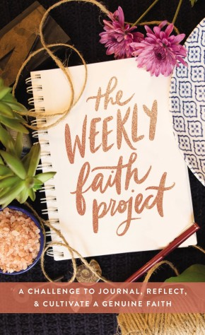 The Weekly Faith Project: A Challenge to Journal, Reflect, and Cultivate a Genuine Faith *Scratch & Dent*