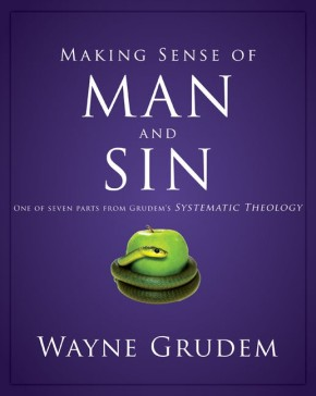 Making Sense of Man and Sin: One of Seven Parts from Grudem's Systematic Theology (Making Sense of Series)