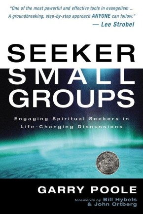 Seeker Small Groups: Engaging Spiritual Seekers in Life-Changing Discussions