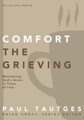 Comfort the Grieving: Ministering God's Grace in Times of Loss (Practical Shepherding Series)