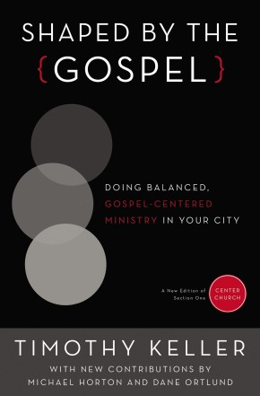 Shaped by the Gospel: Doing Balanced, Gospel-Centered Ministry in Your City (Center Church) *Scratch & Dent*