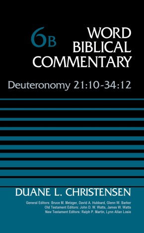 Deuteronomy 21:10-34:12, Volume 6B (Word Biblical Commentary)