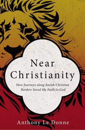 Near Christianity: How Journeys along Jewish-Christian Borders Saved My Faith in God *Scratch & Dent*