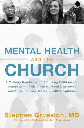 Mental Health and the Church: A Ministry Handbook for Including Children and Adults with ADHD, Anxiety, Mood Disorders, and Other Common Mental Health Conditions