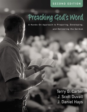 Preaching God's Word, Second Edition: A Hands-On Approach to Preparing, Developing, and Delivering the Sermon