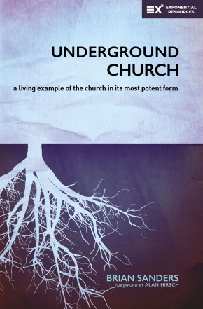 Underground Church: A Living Example of the Church in Its Most Potent Form (Exponential Series)