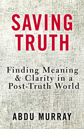 Saving Truth: Finding Meaning and Clarity in a Post-Truth World *Scratch & Dent*