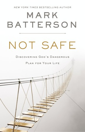 Not Safe: Discovering God's Dangerous Plan for Your Life