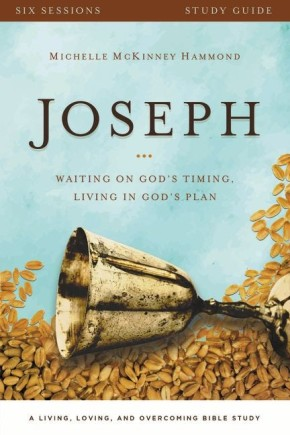 Joseph Study Guide with DVD: Waiting on God's Timing, Living in God's Plan (A Living, Loving, and Overcoming Bible Study)