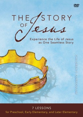 The Story of Jesus Children's Curriculum: 7 Lessons for Preschool, Early Elementary, and Later Elementary