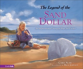 The Legend of the Sand Dollar: An Inspirational Story of Hope for Easter (Legend of S)