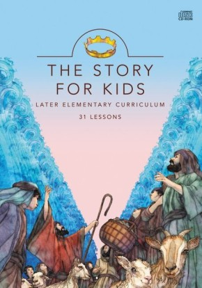 The Story for Kids CD-Rom: Later Elementary Curriculum: 31 Lessons