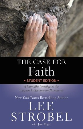 The Case for Faith Student Edition: A Journalist Investigates the Toughest Objections to Christianity (Case for ... Series for Students)