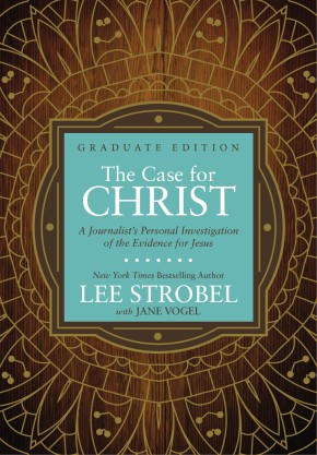 The Case for Christ Graduate Edition: A Journalist's Personal Investigation of the Evidence for Jesus (Case for … Series for Students)