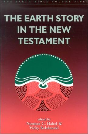 The Earth Story in the New Testament (The Earth Bible, Volume 5)