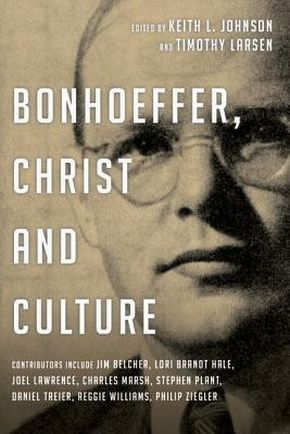 Bonhoeffer, Christ and Culture (Wheaton Theology Conference Series)