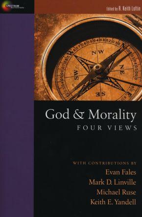 God & Morality: Four Views (Spectrum Multiview Books)