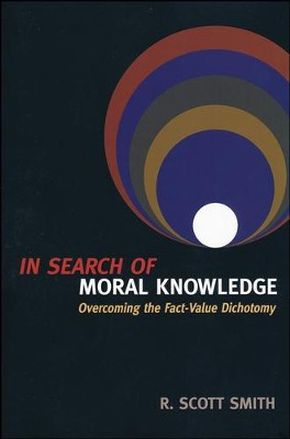 In Search of Moral Knowledge: Overcoming the Fact-Value Dichotomy