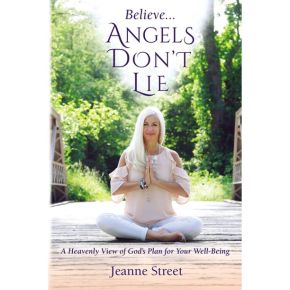 Believe Angels Don't Lie: A Heavenly View Of God'€™s Plan For Your Well-Being