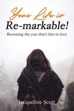 Your Life is Re-markable!: Becoming the you that's free to love